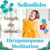 Ho'oponopono Meditation - Selbstliebe & Selbstvergebung Meditation