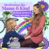 Mutter Kind Bindung stärken - Meditation: Ich sende dir mein Lächeln