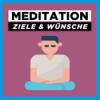 Meditation Ziele & Wünsche erreichen | Geführte Meditation für mehr Erfolg Download