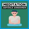 Meditation negative Gefühle loslassen | Geführte Meditation um Gefühle und Emotionen anzunehmen Download