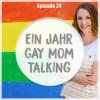 #24 Ein Jahr GAY MOM TALKING