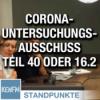 Corona-Untersuchungsausschuss – Teil 40 oder 16.2 | Von Jochen Mitschka