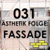 031 - Ästhetik Folge: FASSADE