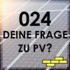 024 - deine Frage zum Thema Photovoltaik