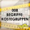 Folge 008 - Begriffe erklärt 001 - Kostengruppen
