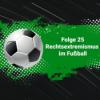 #25 Rechtsextremismus im Fußball – Mit Robert Claus
