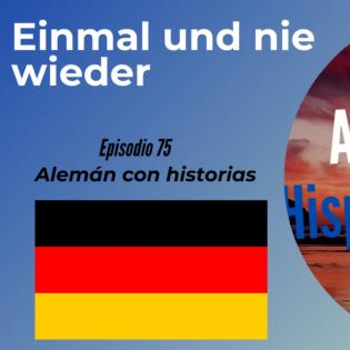 Einmal und nie wieder: Deutsch mit Kurzgeschichten und Konversationsübungen lernen (Epis. 75).