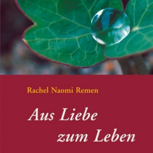 """#4 """"Aus Liebe Zum Leben"""" - Rachel Naomi Remen"""