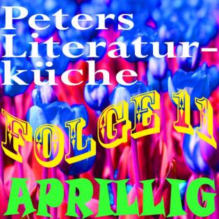 Peters Literaturküche -Folge 11- APRILLIG