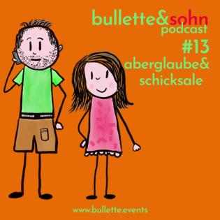 bullette und sohn #13 aberglaube & schicksale