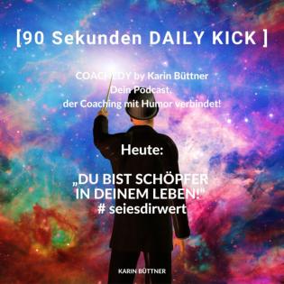 """#90 Sekunden DAILY KICK-2021-07-28: """"DU BIST SCHÖPFER IN DEINEM LEBEN!"""""""