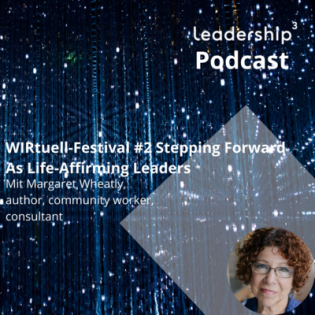 Episode 11 - WIRtuell-Festival #2 - Stepping Forward As Life-Affirming Leaders - with Margaret Wheatley