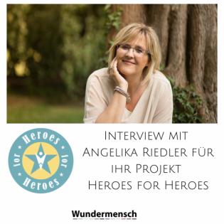 Interview mit  Angelika Riedler für ihr Projekt  Heroes for Heroes