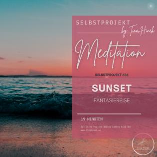 #36 SELBSTPROJEKT - MEDITATION - Fantasiereise SUNSET 19 min.