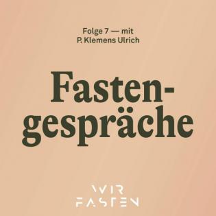 Fastengespräche — Folge 7 — Pater Klemens Ulrich