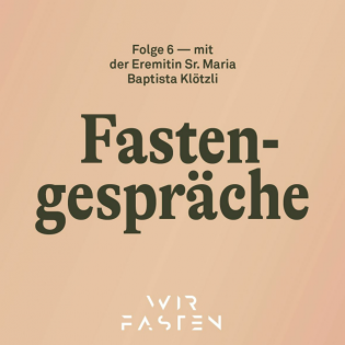 Fastengespräche — Folge 6 — Eremitin Sr. M. Baptista Klötzli