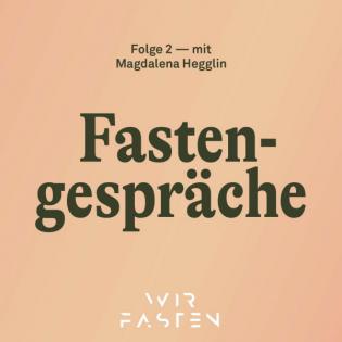 Fastengespräche — Folge 2 — mit Magdalena Hegglin