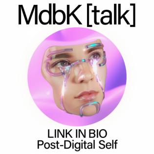 MdbK [talk] #019: LINK IN BIO - Post-Digital Self. Die Kunst der modernen Maskerade