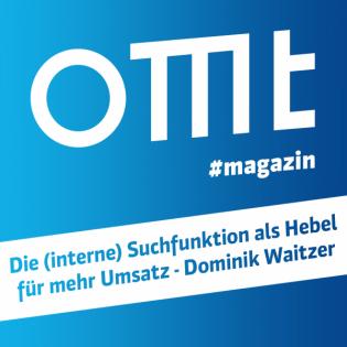 OMT Magazin #164 | Die (interne) Suchfunktion als Hebel für mehr Umsatz (Dominik Waitzer)