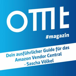 OMT Magazin #162 | Dein ausführlicher Guide für das Amazon Vendor Central (Sascha Völkel)