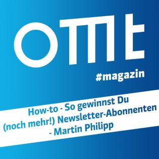 OMT Magazin #161 | How-to - So gewinnst Du (noch mehr!) Newsletter-Abonnenten (Martin Philipp)
