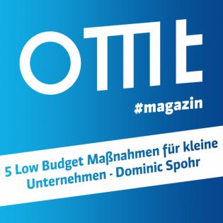 OMT Magazin #197   5 Low Budget Maßnahmen für kleine Unternehmen (Dominic Spohr)