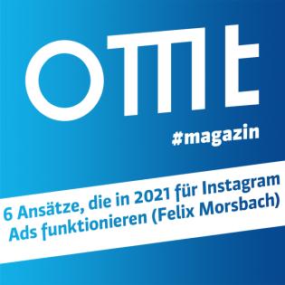 OMT Magazin #217   6 Ansätze, die in 2021 für Instagram Ads funktionieren (Felix Morsbach)
