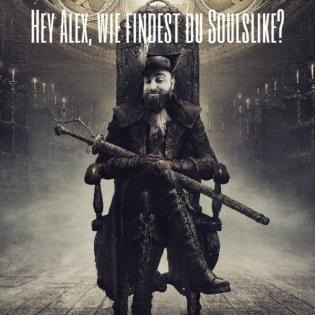 Hey Alex, wie findest du [Soulslike] ?