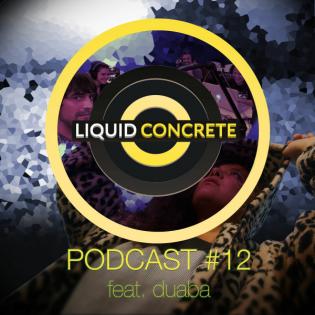 Liquid Concrete Podcast #12 feat. duaba