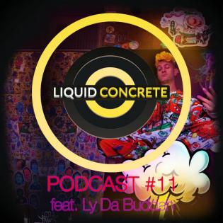 Liquid Concrete Podcast #11 Feat. Ly Da Buddah