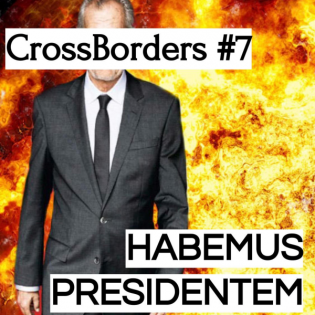 CrossBorders #7 - Habemus Presidentem