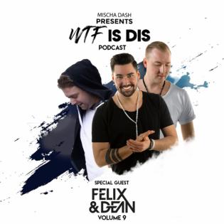 WTF Is Dis Podcast Vol. 9 w/ Felix & Dean