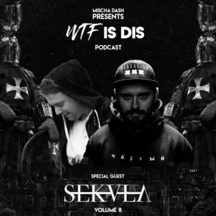 WTF Is Dis Podcast Vol. 8 w/ Sekula