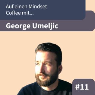#E11: Auf einen Mindset Coffee mit George Umeljic