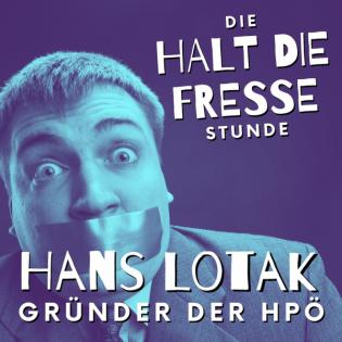 Halt Die Fresse Stunde – Episode 1 – Hans Lotak Gründer der HPÖ