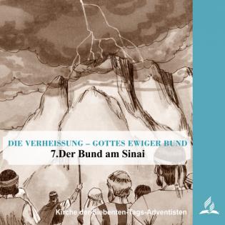 7.DER BUND AM SINAI - DIE VERHEISSUNG–GOTTES EWIGER BUND | Pastor Mag. Kurt Piesslinger