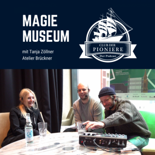 28. Magie Museum – Interaktion und Begeisterung. Mit Tanja Zöllner, Atelier Brückner