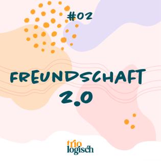 #02 Freundschaft 2.0