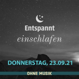 (ohne Musik) Entspannt einschlafen am Donnerstag, 23.09.21