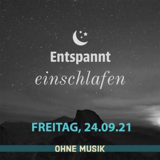 (ohne Musik) Entspannt einschlafen am Freitag, 24.09.21
