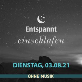 (ohne Musik) Entspannt einschlafen am Dienstag, 03.08.21