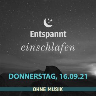 (ohne Musik) Entspannt einschlafen am Donnerstag, 16.09.21