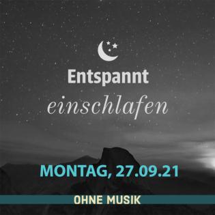 (ohne Musik) Entspannt einschlafen am Montag, 27.09.21
