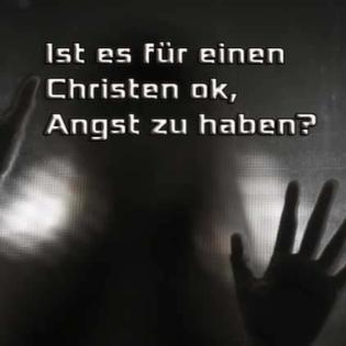 Ist es für einen Christen ok, Angst zu haben?