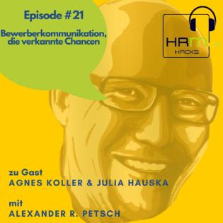 # 21 Bewerberkommunikation, die verkannte Chancen mit Agnes Koller und Julia Hauska