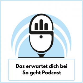 Das erwartet dich bei So geht Podcast