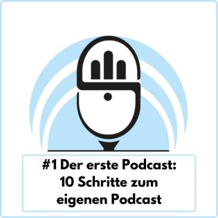 #1 Der erste Podcast: 10 Schritte zum eigenen Podcast