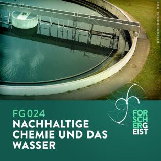 FG024 Nachhaltige Chemie und das Wasser