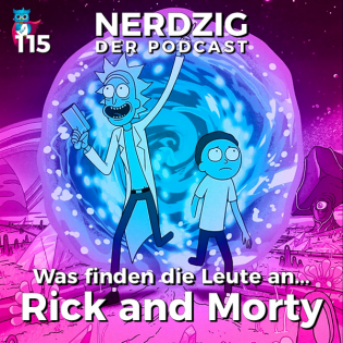 Nerdzig Radio 115 –  Was finden die Leute an… Rick and Morty?