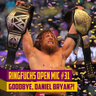 Ringfuchs Wrestling Open Mic #31 – Goodbye Daniel Bryan, Hello Dario Cueto!